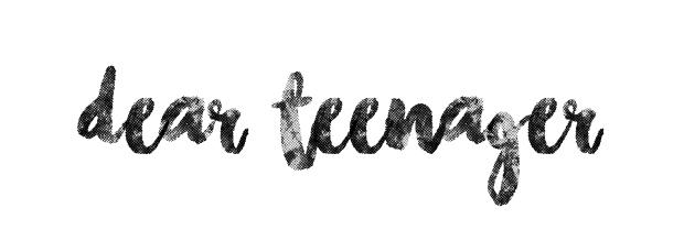 dear teenager